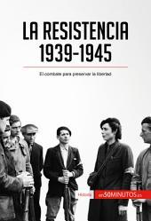 La Resistencia, 1939-1945: El combate para preservar la libertad