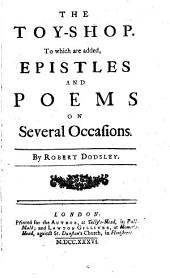 The Toy-shop: To which are Added, Epistles and Poems on Several Occasions