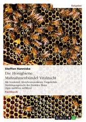 Die Honigbiene: Maßnahmenbündel Vitalzucht: Mit Sonderteil: Klotzbeutenimkerei; Umgekehrte Verdrängungszucht der Dunklen Biene (Apis mellifera mellifera), Ausgabe 10