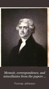 Memoir, Correspondence, and Miscellanies from the Papers of T. Jefferson: Volumes 3-4