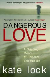 Dangerous Love: A Gripping Memoir of Romance and Murder