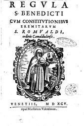 Regula S. Benedicti. Cum Constitutionibus Eremitarum S. Romualdi, ordinis Camaldulensis