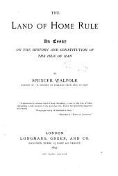 The Land of Home Rule: An Essay on the History and Constitution of the Isle of Man