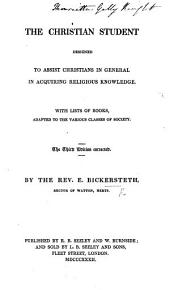 The Christian Student, designed to assist Christians in general in acquiring religious knowledge ... The second edition, corrected