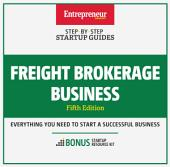 Freight Brokerage Business: Step-by-Step Startup Guide, Edition 5