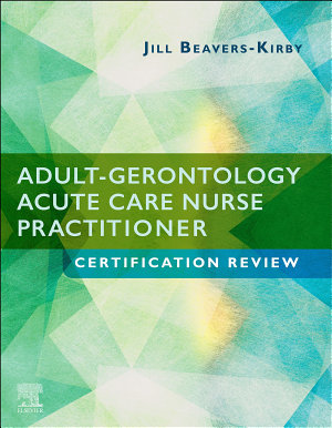Adult Gerontology Acute Care Nurse Practitioner Certification Review E Book