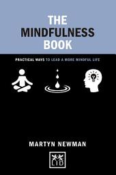 The mindfulness book: Practical ways to lead a more mindful life