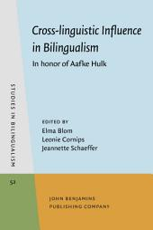 Cross-linguistic Influence in Bilingualism: In honor of Aafke Hulk