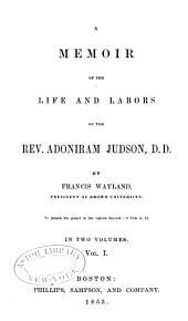 A memoir of the life and labors of the Rev. Adoniram Judson: Volume 1