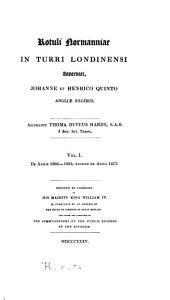 Rotuli Normanniae in Turri Londinensi asservati: Johanne et Henrico quinto, Angliæ regibus