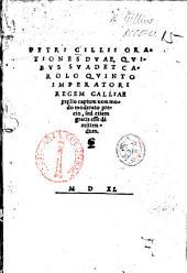 P. Gillii Orationes duæ, quibus suadet Carolo Quinto Imperatori Regem Galliæ prelio captum non modo moderato precio, sed etiam gratis esse dimittendum