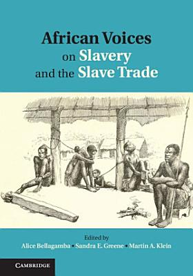 African Voices on Slavery and the Slave Trade  Volume 1  The Sources