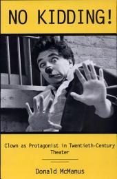 No Kidding!: Clown as Protagonist in Twentieth-century Theatre