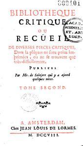 Bibliothèque critique ou Recüeil de diverses pièces critiques, dont la plûpart ne sont point imprimées, ou ne se trouvent que très-difficilement, publiées par Mr. de Sainjore qui y a ajouté quelques notes