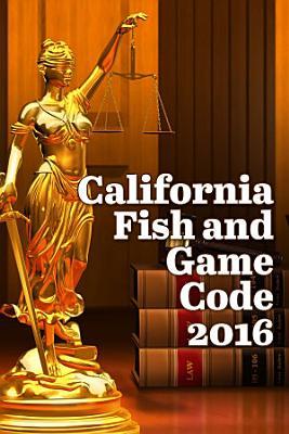 California Fish and Game Code 2016