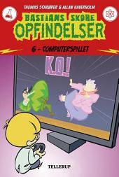 Bastians skøre opfindelser #6: Computerspillet