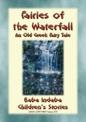 FAIRIES OF THE WATERFALL - An Old Greek Fairy Tale: Baba Indaba Children's Stories - Issue 275