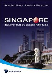 Singapore: Trade, Investment and Economic Performance