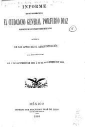Informe que da a sus compatriotas el ciudadano general Porfirio Diaz presidente de los estados unidos mexicanos acerca de los actos de su administracion en el periodo constitucional de 1 de diciembre