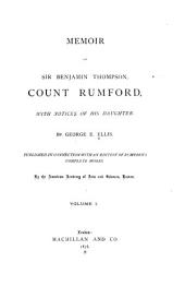 Memoir of Sir Benjamin Thompson, Count Rumford, with Notices of His Daughter: Volume 1