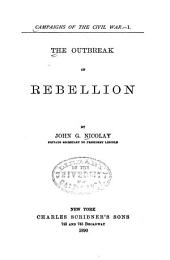 Campaigns of the Civil War: Nicolay, J. G. The outbreak of rebellion