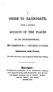A Guide to Harrogate, with a correct account of the places in the neighbourhood, etc. [By W. Langdale.]