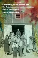 Christianity  Social Justice  and the Japanese American Incarceration during World War II PDF