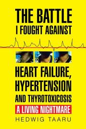 The Battle I Fought Against Heart Failure, Hypertension and Thyrotoxicosis: A Living Nightmare