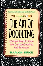 The Art Of Doodling: 6 Simple Ways To Share Your Creative Doodling And Be Known