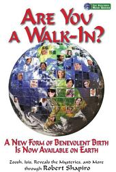 Are You a Walk-In?: A New Form of Benevolent Birth Is Now Available on Earth