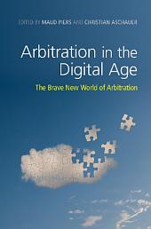 Arbitration in the Digital Age: The Brave New World of Arbitration