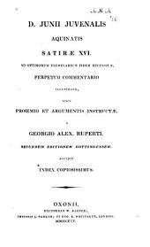 Satirae XVI, ad optimorum exemplarium fidem recensitae: perpetuo commentario illustratae, adque proemio et argumentis instructae