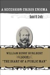 """A Secession Crisis Enigma: William Henry Hurlbert and """"The Diary of a Public Man"""""""