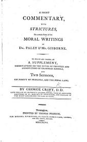 A Short Commentary, with Strictures, on certain Parts of the Moral Writings of Dr. Paley & Mr. Gisborne. To which are added ... observations on the duties of trustees and conductors of grammar schools, and two sermons, on purity of principle, and the penal laws