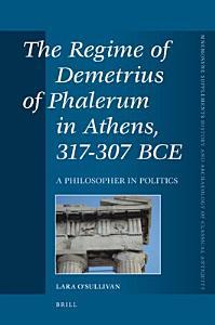 The Regime of Demetrius of Phalerum in Athens  317 307 BCE PDF