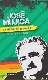 José Mujica: La revolución tranquila