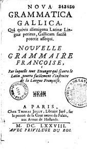 Nova grammatica, quâ quivis alienigena Latinae linguae peritus, Gallicam facilè poterit assequi