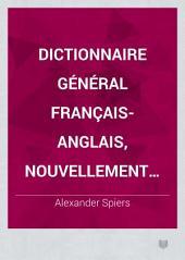 Dictionnaire général français-anglais, nouvellement rédigé d'après les dictionnaires français de l'Académie, de Laveaux, de Boiste, de Bescherelle, etc., les dictionnaires anglais de Johnson, Webster, Richardson, etc. ...