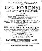 Disp. iur. de usu forensi libri XV. et XVI. Digestorum