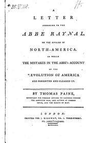 A Letter Addressed to the Abbe Raynal, on the Affairs of North-America: In which the Mistakes in the Abbe's Account of the Revolution of America are Corrected and Cleared Up