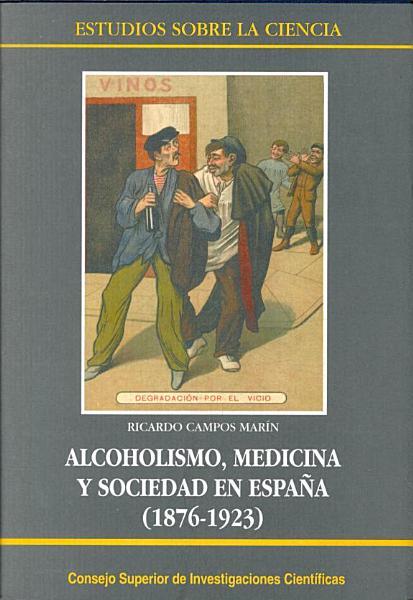 Alcoholismo Medicina Y Sociedad En Espa A 1876 1923