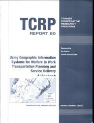 Using Geographic Information Systems for Welfare to Work Transportation Planning and Service Delivery PDF