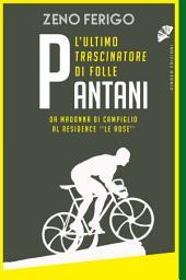 """Pantani – l'ultimo trascinatore di folle: Da Madonna di Campiglio al Residence """"Le Rose"""""""