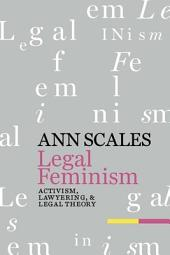 Legal Feminism: Activism, Lawyering, and Legal Theory