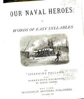 Our Naval Heroes: In Words of Easy Syllables