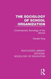 The Sociology of School Organization: Contemporary Sociology of the School