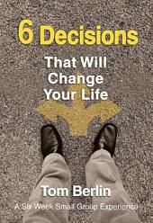 6 Decisions That Will Change Your Life Participant WorkBook: A Six-Week Small Group Experience