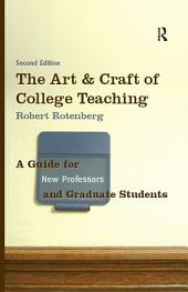 The Art and Craft of College Teaching, Second Edition: A Guide for New Professors and Graduate Students, Edition 2