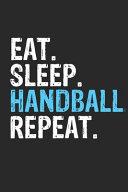 Eat Sleep Handball Repeat Funny Cool Gift for Handball Lovers Notebook a Beautiful