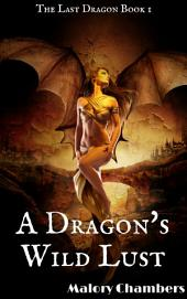 "A Dragon's Wild Lust: Book 1 of ""The Last Dragon"""